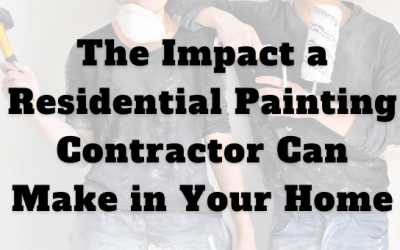 The Impact a Residential Painting Contractor Can Make in Your Home