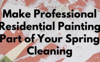 Make Professional Residential Painting Part of Your Spring Cleaning