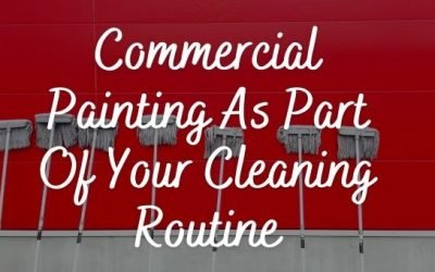 Commercial Painting As Part Of Your Cleaning Routine