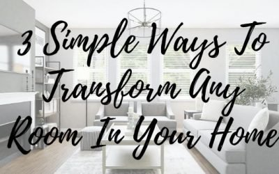 3 Simple Ways To Transform Any Room In Your Home