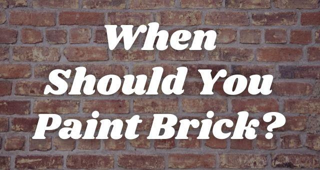 When Should You Paint Brick?